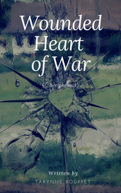 Wounded Heart of War (Completed) by Tarynne Bourret