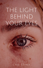 The Light Behind Your Eyes by Christina