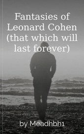 Fantasies of Leonard Cohen (that which will last forever) by Jude Obscurus