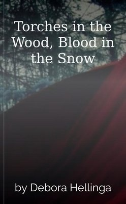 Torches in the Wood, Blood in the Snow by Debora Hellinga
