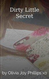 Dirty Little Secret by Olivia Joy Phillips'xo