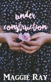 Under Construction by Maggie Ray