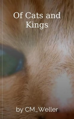 Of Cats and Kings by CM_Weller
