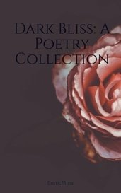 Dark Bliss: A Poetry Collection by EroticMinx