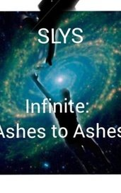 Infinite: Ashes to ashes by SLYS