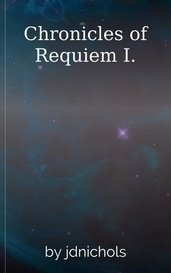 Chronicles of Requiem I. by jdnichols