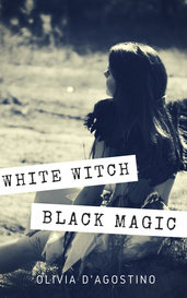 White Witch, Black Magic by Olivia D'Agostino