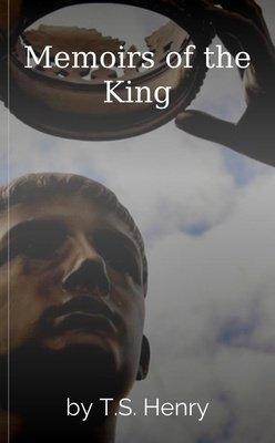 Memoirs of the King by T.S. Henry