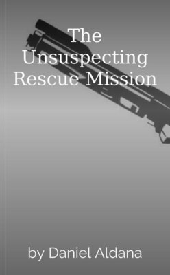 The Unsuspecting Rescue Mission by Daniel Aldana