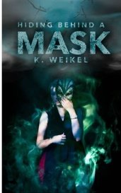 Hiding Behind A Mask   MASKLESS TRILOGY BOOK 1 by K. Weikel