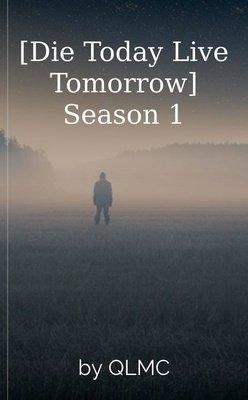 [Die Today Live Tomorrow] Season 1 by QLMC