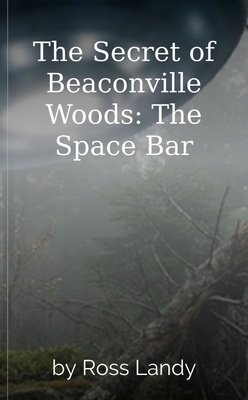 The Secret of Beaconville Woods:  The Space Bar by Ross Landy