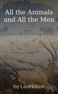 All the Animals and All the Men by LeoNation