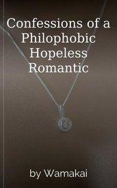 Confessions of a Philophobic Hopeless Romantic by Wamakai