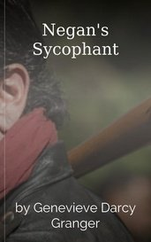 Negan's Sycophant by Genevieve Darcy Granger