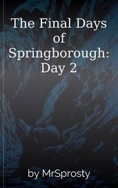 The Final Days of Springborough: Day 2 by Matthew Sprosty