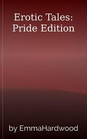 Erotic Tales: Pride Edition by EmmaHardwood