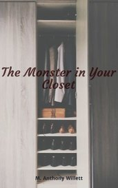 The Monster in Your Closet by M. Anthony Willett