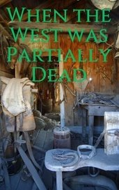 When the West was Partially Dead by Heidi Miller