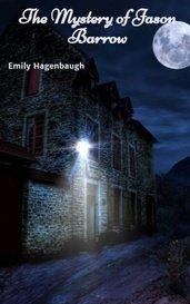 The Mystery of Jason Barrow by Emily Hagenbaugh