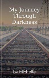 My Journey Through Darkness by Michelle