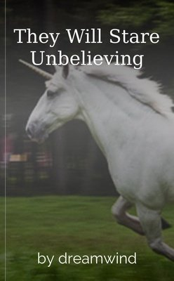 They Will Stare Unbelieving by dreamwind