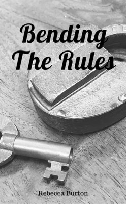 Bending The Rules by Rebecca Burton