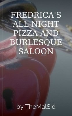 FREDRICA'S ALL NIGHT PIZZA AND BURLESQUE SALOON by TheMalSid