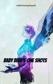 Baby bird's One shots by cathrine04huynh