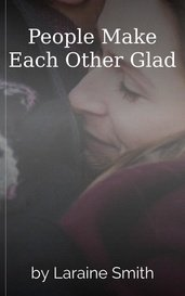 People Make Each Other Glad by Laraine Smith