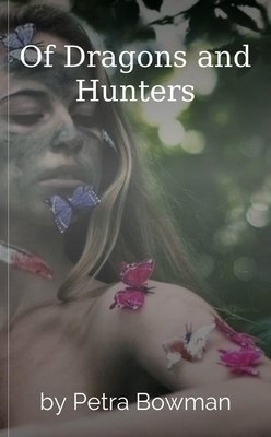 Of Dragons and Hunters by Petra Bowman
