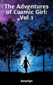 The Adventures of Cosmic Girl: Vol 1 by Amarlyn Oak