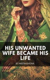 His unwanted Wife became his life by meerashona