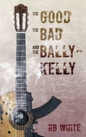 THE GOOD THE BAD AND THE BALLYKELLY by Raymond Britton White