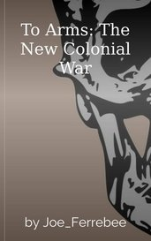 To Arms: The New Colonial War by Joe_Ferrebee