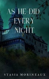 As He Did Every Night by Stasia Morineaux