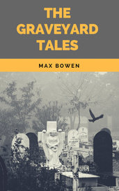The Graveyard Tales by Max Bowen