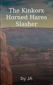 The Kinkorx Horned Hares Slasher by JA