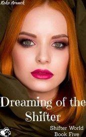 Dreaming of the Shifter (Shifter World - Book Five) by Koko Aranck