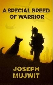 A Special Breed of Warrior by Joseph Mujwit