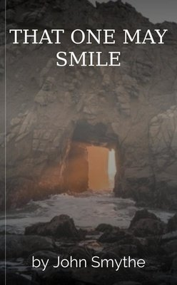 THAT ONE MAY SMILE by John Smythe