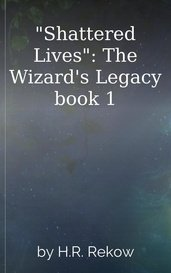 """Shattered Lives"": The Wizard's Legacy book 1 by H.R. Rekow"