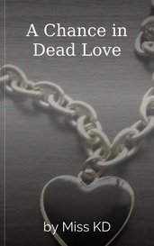 A Chance in Dead Love by Miss KD