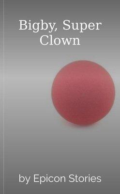Bigby, Super Clown by Epicon Stories