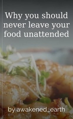 Why you should never leave your food unattended by awakened_earth