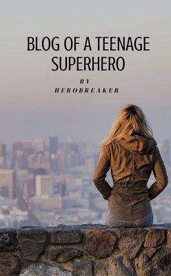 Blog of a Teenage Superhero by HeroBreaker