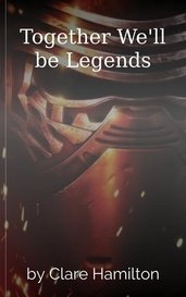 Together We'll be Legends by Clare Hamilton