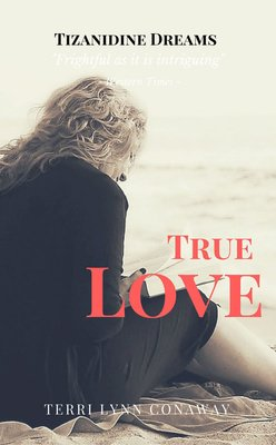 Tizanidine Dreams: True Love by Terri Lynn Conaway