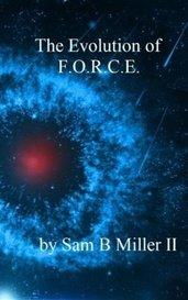 The Evolution of F.O.R.C.E. by Sam B Miller II
