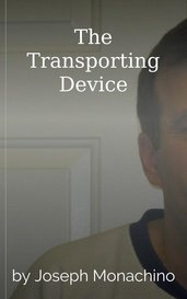 The Transporting Device by Joseph Monachino